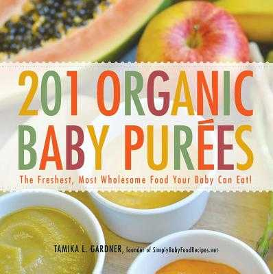 201 Organic Baby Purees: The Freshest, Most Wholesome Food Your Baby Can Eat! - Gardner, Tamika L