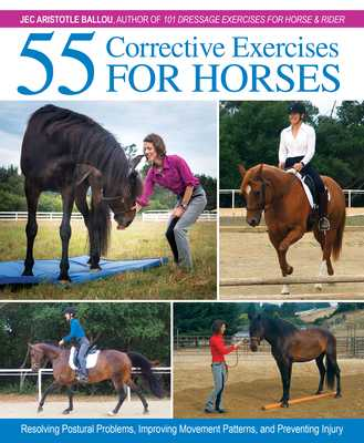 55 Corrective Exercises for Horses: Resolving Postural Problems, Improving Movement Patterns, and Preventing Injury - Ballou, Jec Aristotle