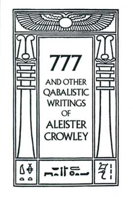777 & Other Qabalistic Writings of Aleister Crowley - Crowley, Aleister