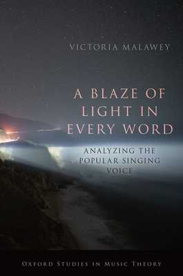 A Blaze of Light in Every Word: Analyzing the Popular Singing Voice - Malawey, Victoria