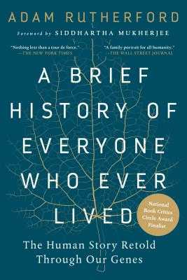 A Brief History of Everyone Who Ever Lived: The Human Story Retold Through Our Genes /]cadam Rutherford; Foreword by Siddhartha Mukherjee - Rutherford, Adam, and Mukherjee, Siddhartha (Foreword by)