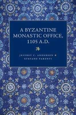A Byzantine Monastic Office, A.D. 1105 - Anderson, Jeffrey C., and Parenti, Stefano