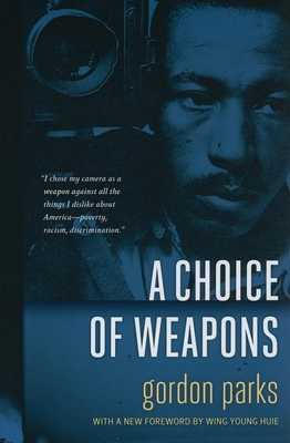 A Choice of Weapons - Parks, Gordon, and Huie, Wing Young (Foreword by)