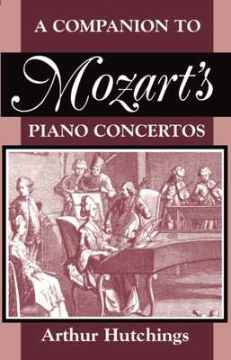 A Companion to Mozart's Piano Concertos - Hutchings, Arthur, and Eisen, Cliff (Introduction by)