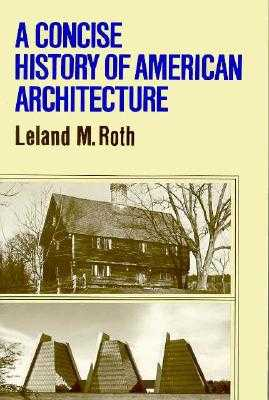 A Concise History of American Architecture - Roth, Leland