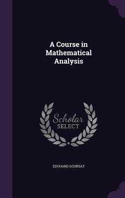 A Course in Mathematical Analysis - Goursat, Edouard