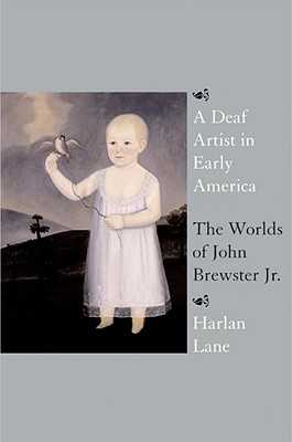 A Deaf Artist in Early America: The Worlds of John Brewster Jr. - Lane, Harlan