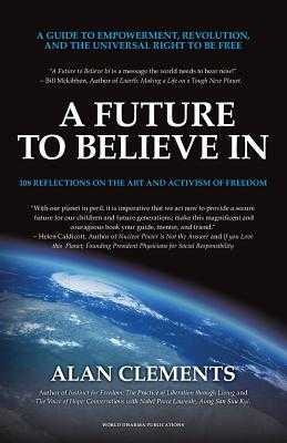 A Future To Believe In: A Guide to Empowerment, Revolution, and the Universal Right to be Free: 108 Reflections on the Art and Activism of Freedom - Clements, Alan