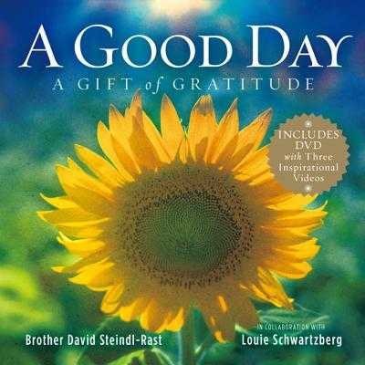 A Good Day: A Gift of Gratitude - Steindl-Rast, David, O.S.B., and Schwartzberg, Louie, and Carlson, Patricia