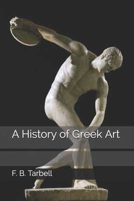 A History of Greek Art - Tarbell, F B
