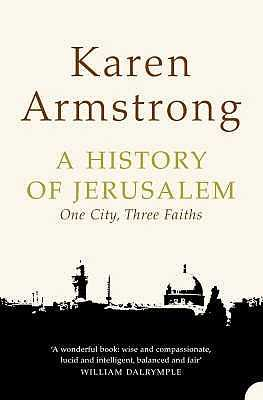 A History of Jerusalem: One City, Three Faiths - Armstrong, Karen