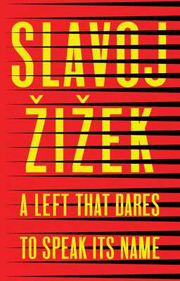 A Left that Dares to Speak Its Name: 34 Untimely Interventions - Zizek, Slavoj