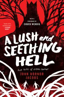 A Lush and Seething Hell: Two Tales of Cosmic Horror - Jacobs, John Hornor, and Wendig, Chuck (Introduction by)