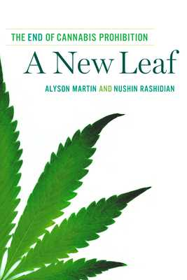 A New Leaf: The End of Cannabis Prohibition - Martin, Alyson, and Rashidian, Nushin
