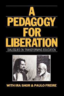 A Pedagogy for Liberation: Dialogues on Transforming Education - Shor, Ira