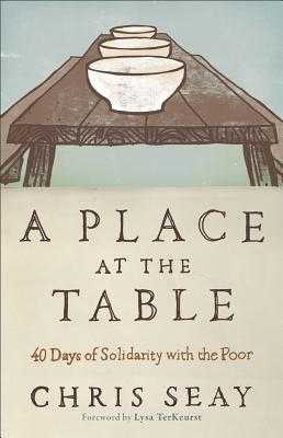 A Place at the Table: 40 Days of Solidarity with the Poor - Seay, Chris
