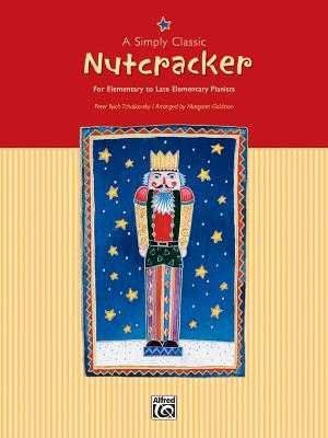 A Simply Classic Nutcracker: For Elementary to Late Elementary Pianists - Tchaikovsky, Peter Ilyich (Composer), and Goldston, Margaret (Composer)