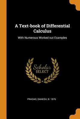 A Text-Book of Differential Calculus: With Numerous Worked Out Examples - Prasad, Ganesh