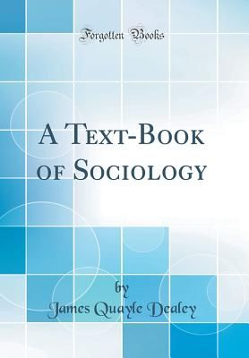 A Text-Book of Sociology (Classic Reprint) - Dealey, James Quayle