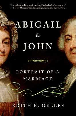 Abigail and John: Portrait of a Marriage - Gelles, Edith