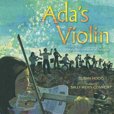Ada's Violin: The Story of the Recycled Orchestra of Paraguay - Hood, Susan