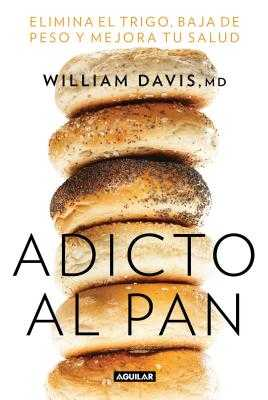 Adicto Al Pan / Wheat Belly 30-Minute (or Less! Cookbook: 200 Quick and Simple Recipes to Lose the Wheat, Lose the Weight, and Find Your Path Back to Health - Davis, William, MD