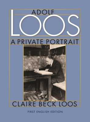 Adolf Loos A Private Portrait - Loos, Claire Beck, and Pontasch, Constance C. (Translated by), and Saunders, Nicholas (Edited and translated by)