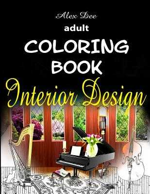 Adult Coloring Book - Interior Design: Inspirational Designs of Beautifully Decorated Rooms for Relaxation - Dee, Alex
