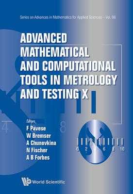 Advanced Mathematical and Computational Tools in Metrology and Testing X - Pavese, Franco (Editor), and Bremser, Wolfram (Editor), and Chunovkina, Anna G (Editor)