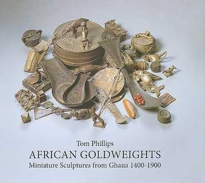 African Goldweights: Miniature Sculptures from Ghana 1400-1900 - Phillips, Tom