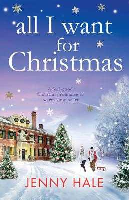All I Want for Christmas: A feel good Christmas romance to warm your heart - Hale, Jenny