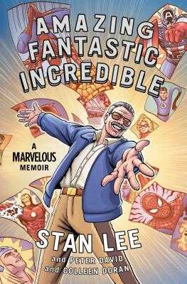 Amazing Fantastic Incredible: A Marvelous Memoir - Lee, Stan, and David, Peter, and Doran, Colleen