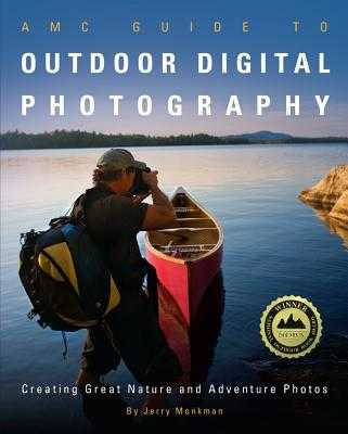 AMC Guide to Outdoor Digital Photography: Creating Great Nature and Adventure Photos - Monkman, Jerry