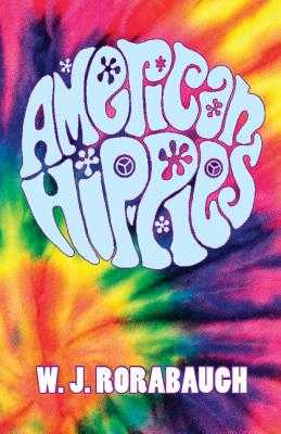 American Hippies - Rorabaugh, W. J.