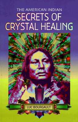 American Indian Secrets of Crystal Healing - Bourgault, Luc