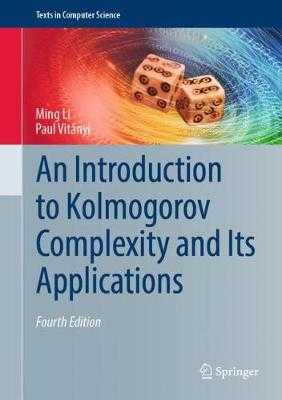 An Introduction to Kolmogorov Complexity and Its Applications - Li, Ming, and Vitanyi, Paul