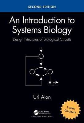 An Introduction to Systems Biology: Design Principles of Biological Circuits - Alon, Uri