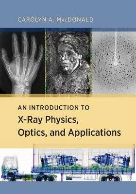 An Introduction to X-Ray Physics, Optics, and Applications - MacDonald, Carolyn
