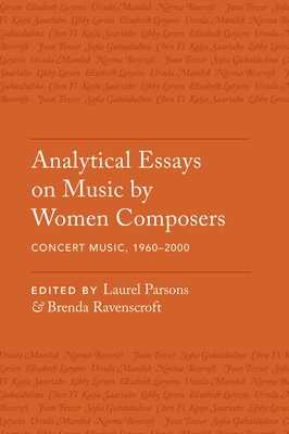 Analytical Essays on Music by Women Composers: Concert Music, 1960-2000 - Parsons, Laurel (Editor), and Ravenscroft, Brenda (Editor)