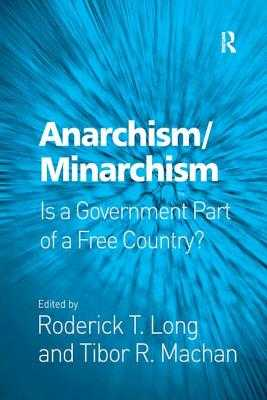 Anarchism/Minarchism: Is a Government Part of a Free Country? - Long, Roderick T, and Machan, Tibor R (Editor)