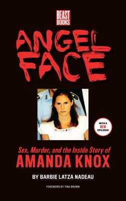 Angel Face: The True Story of Student Killer Amanda Knox - Latza Nadeau, Barbie