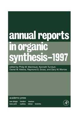 Annual Reports in Organic Synthesis 1997 - Weintraub, Philip M (Editor), and Ketcha, Daniel M (Editor), and Gross, Raymond S (Editor)