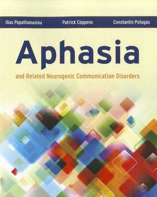 Aphasia and Related Neurogenic Communication Disorders - Papathanasiou, Ilias, and Coppens, Patrick, and Potagas, Constantin