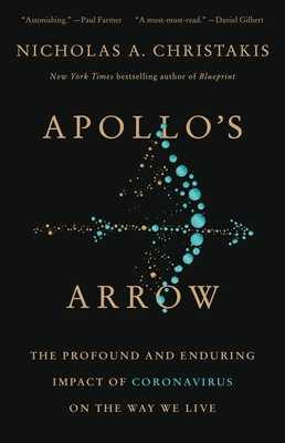 Apollo's Arrow: The Profound and Enduring Impact of Coronavirus on the Way We Live - Christakis, Nicholas A, MD, PhD