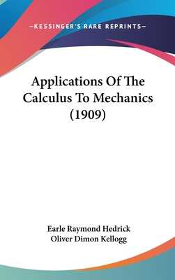 Applications of the Calculus to Mechanics (1909) - Hedrick, Earle Raymond, and Kellogg, Oliver Dimon