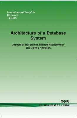 Architecture of a Database System - Hellerstein, Joseph M, and Stonebraker, Michael, and Hamilton, James