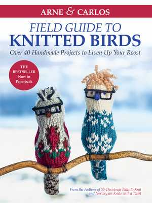 Arne & Carlos' Field Guide to Knitted Birds: Over 40 Handmade Projects to Liven Up Your Roost - Zachrison, Carlos, and Nerjordet, Arne