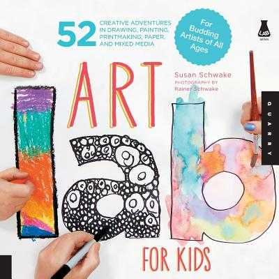 Art Lab for Kids: 52 Creative Adventures in Drawing, Painting, Printmaking, Paper, and Mixed Media-For Budding Artists of All Ages - Schwake, Susan, and Schwake, Rainer (Photographer)