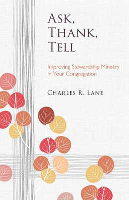 Ask, Thank, Tell: Improving Stewardship Ministry in Your Congregation - Lane, Charles R