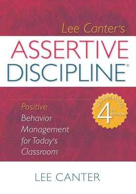 Assertive Discipline: Positive Behavior Management for Today's Classroom - Canter, Lee